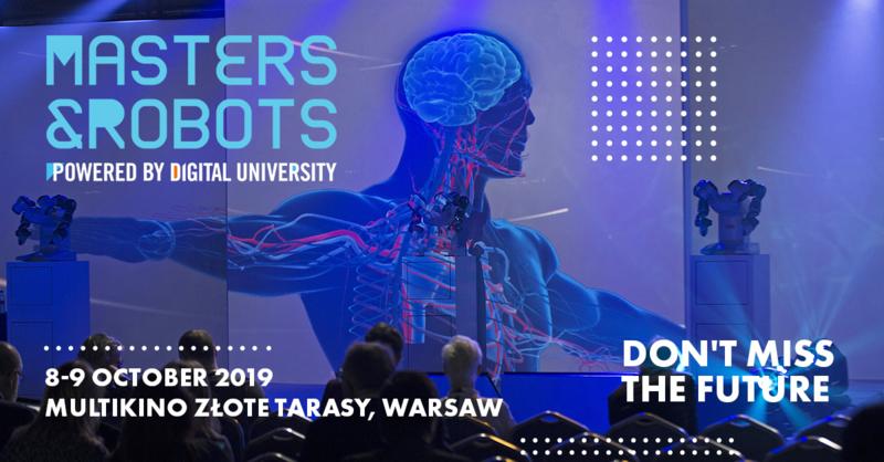 Giganci nowych technologii mówią Don`t miss the future! Siła technologii i wizja przyszłości – tylko na Masters & Robots w Warszawie