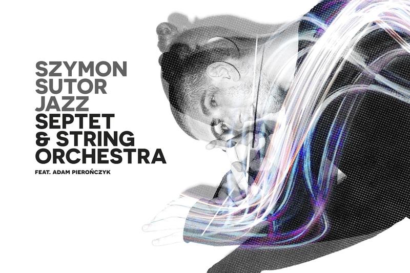 Szymon Jazz Spetet & String Orchestra